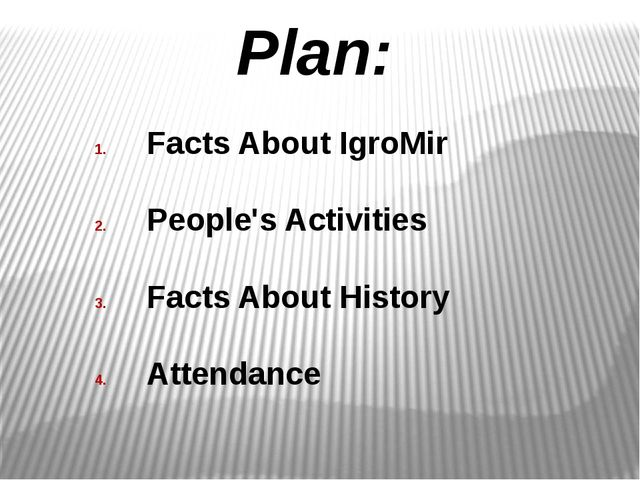 Facts About IgroMir People's Activities Facts About History Attendance Plan: