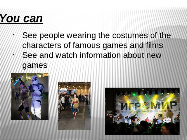 You can See people wearing the costumes of the characters of famous games and...