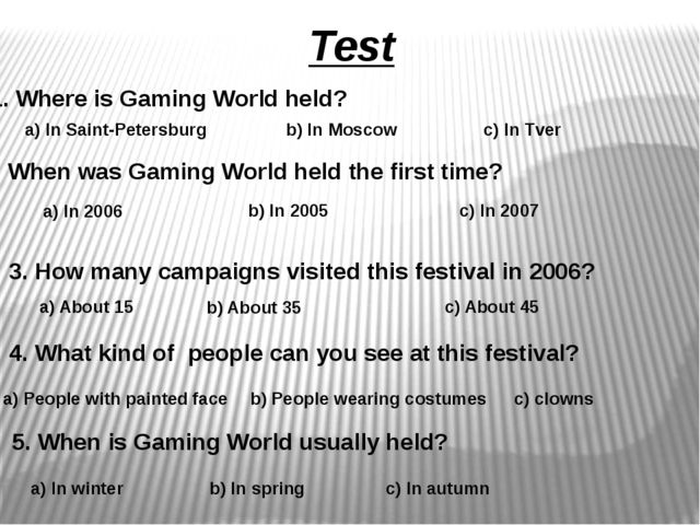 Test 1. Where is Gaming World held? a) In Saint-Petersburg b) In Moscow c) In...
