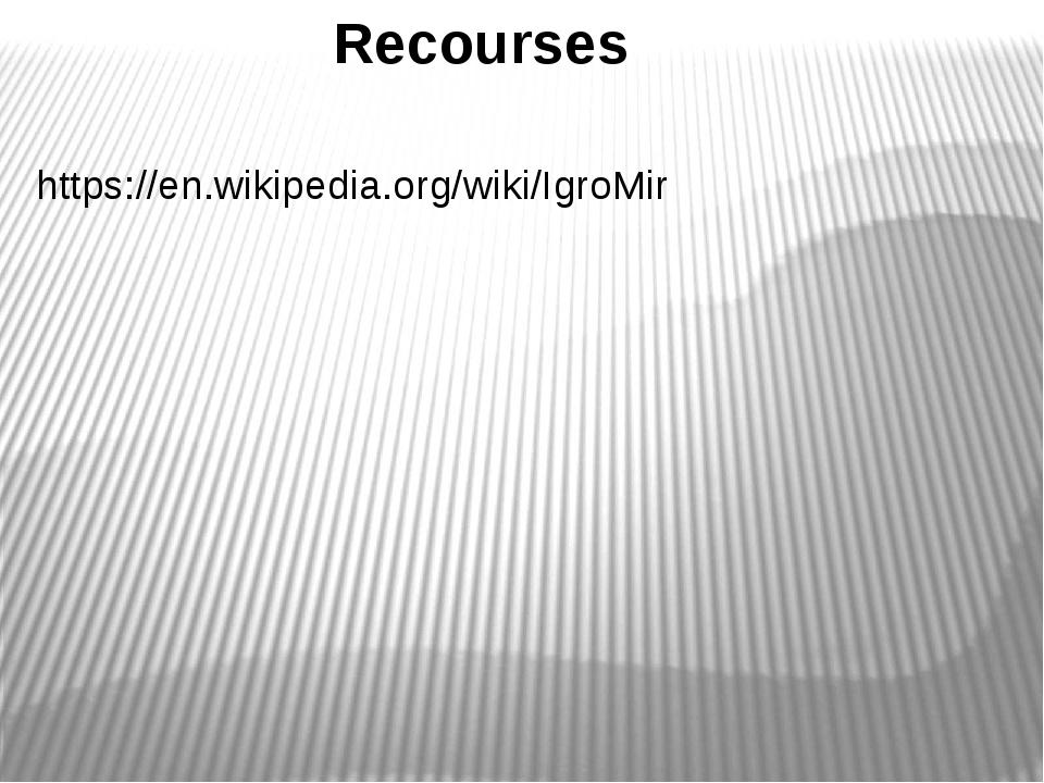 https://en.wikipedia.org/wiki/IgroMir Recourses