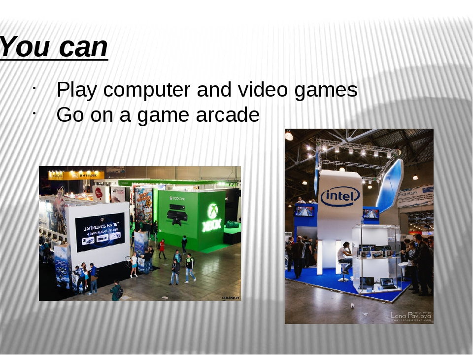 You can Play computer and video games Go on a game arcade