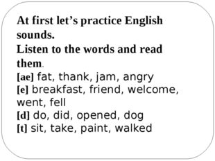 At first let's practice English sounds. Listen to the words and read them. [a