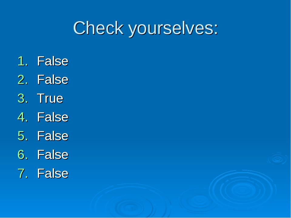 Check yourselves: False False True False False False False