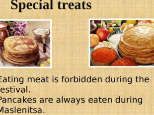 Special treats Eating meat is forbidden during the festival. Pancakes are alw