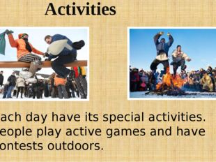Activities Each day have its special activities. People play active games and