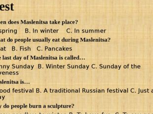 Test 1. When does Maslenitsa take place? A. In spring B. In winter C. In summ