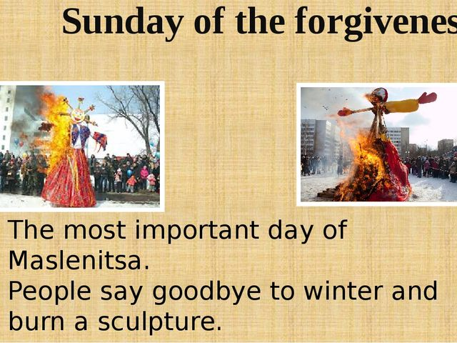 Sunday of the forgiveness The most important day of Maslenitsa. People say go...
