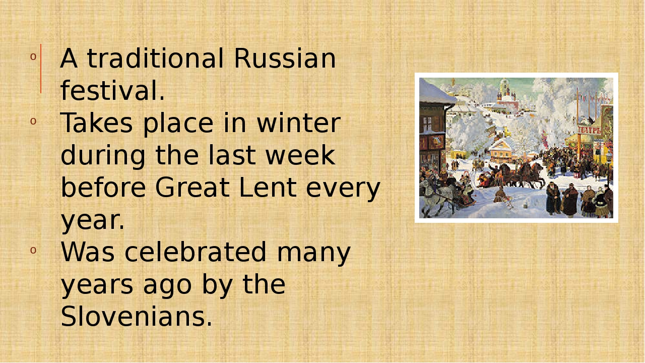 A traditional Russian festival. Takes place in winter during the last week be...
