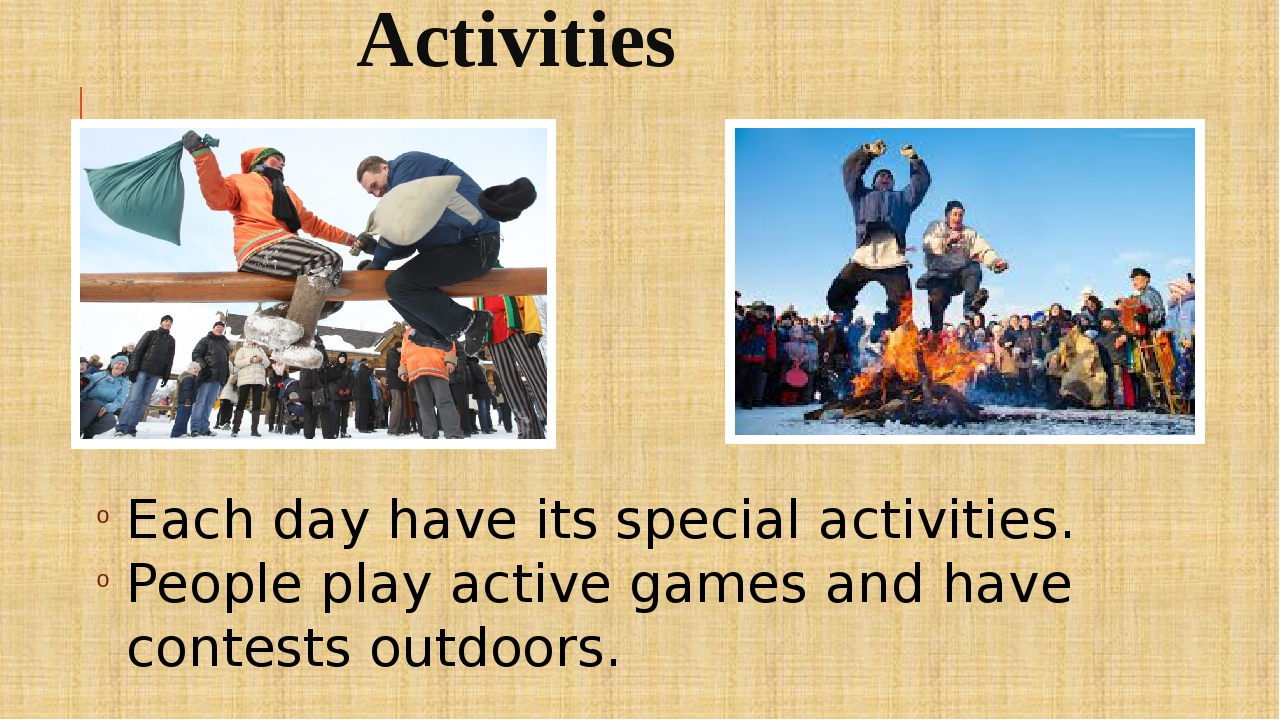 Activities Each day have its special activities. People play active games and...