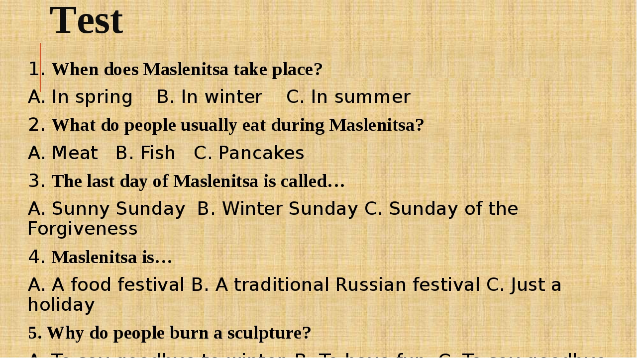 Test 1. When does Maslenitsa take place? A. In spring B. In winter C. In summ...