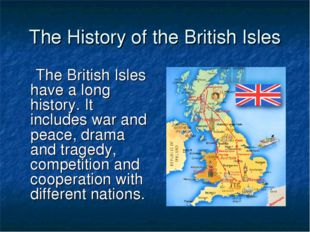 The History of the British Isles The British Isles have a long history. It in