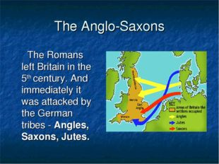 The Anglo-Saxons The Romans left Britain in the 5th century. And immediately