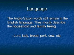 Language The Anglo-Saxon words still remain in the English language. They mos