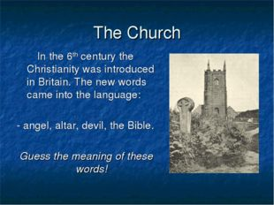 The Church In the 6th century the Christianity was introduced in Britain. The