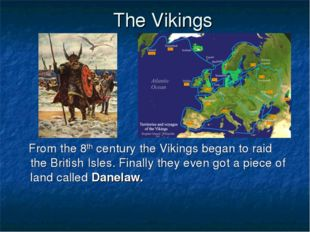 The Vikings From the 8th century the Vikings began to raid the British Isles.