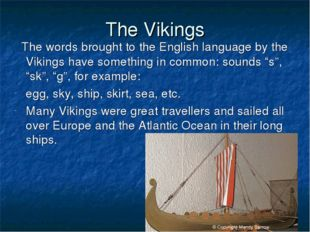 The Vikings The words brought to the English language by the Vikings have som