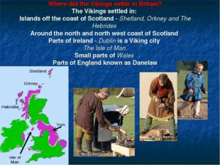 Where did the Vikings settle in Britain? The Vikings settled in: Islands off
