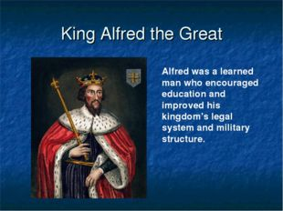 King Alfred the Great Alfred was a learned man who encouraged education and i