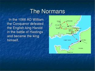 The Normans In the 1066 AD William the Conqueror defeated the English king Ha