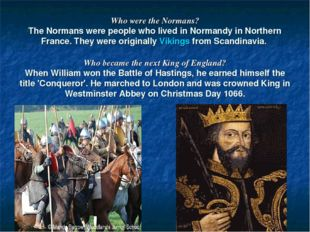 Who were the Normans? The Normans were people who lived in Normandy in North