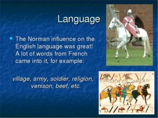 Language The Norman influence on the English language was great! A lot of wor