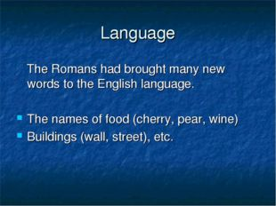 Language The Romans had brought many new words to the English language. The n