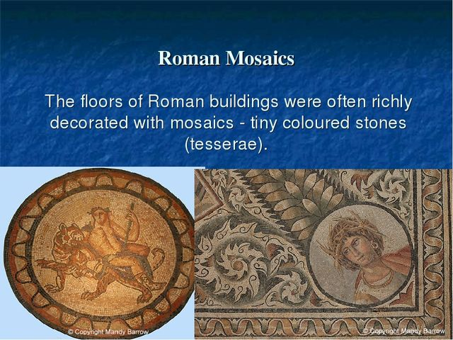 Roman Mosaics The floors of Roman buildings were often richly decorated with...