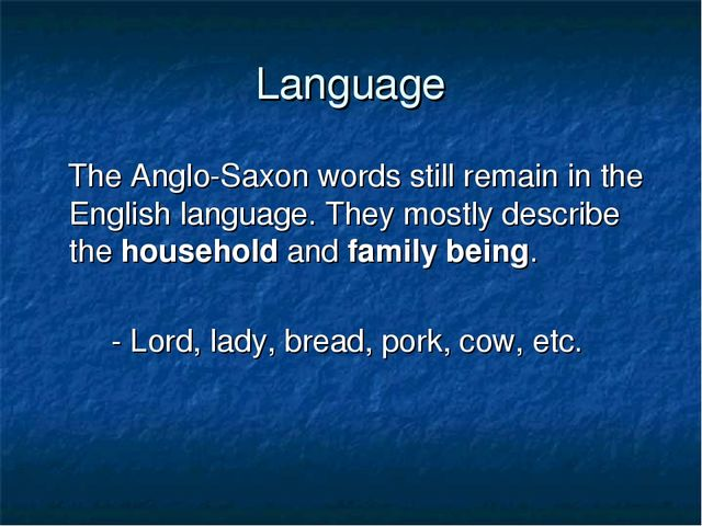 Language The Anglo-Saxon words still remain in the English language. They mos...