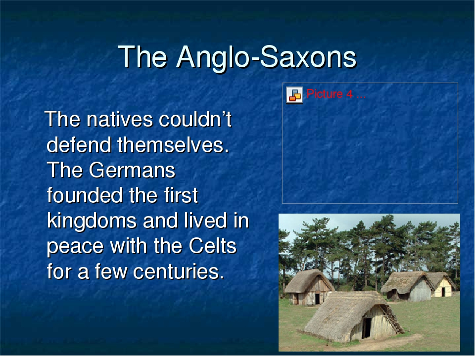 The Anglo-Saxons The natives couldn't defend themselves. The Germans founded...