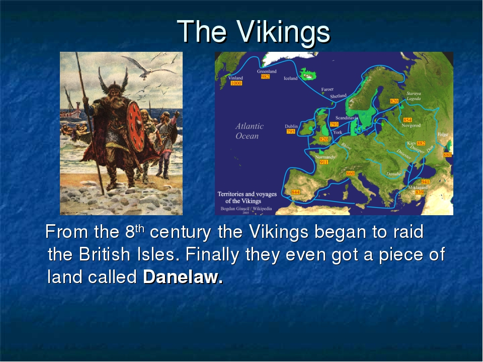 The Vikings From the 8th century the Vikings began to raid the British Isles....