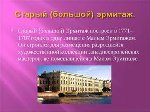Старый (большой) Эрмитаж построен в 1771–1787 годах в одну линию с Малым Эрми