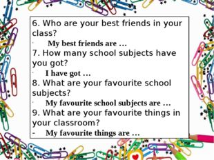 6. Who are your best friends in your class? My best friends are … 7. How many