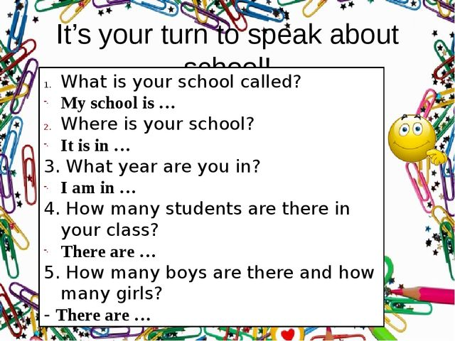 It's your turn to speak about school! What is your school called? My school i...