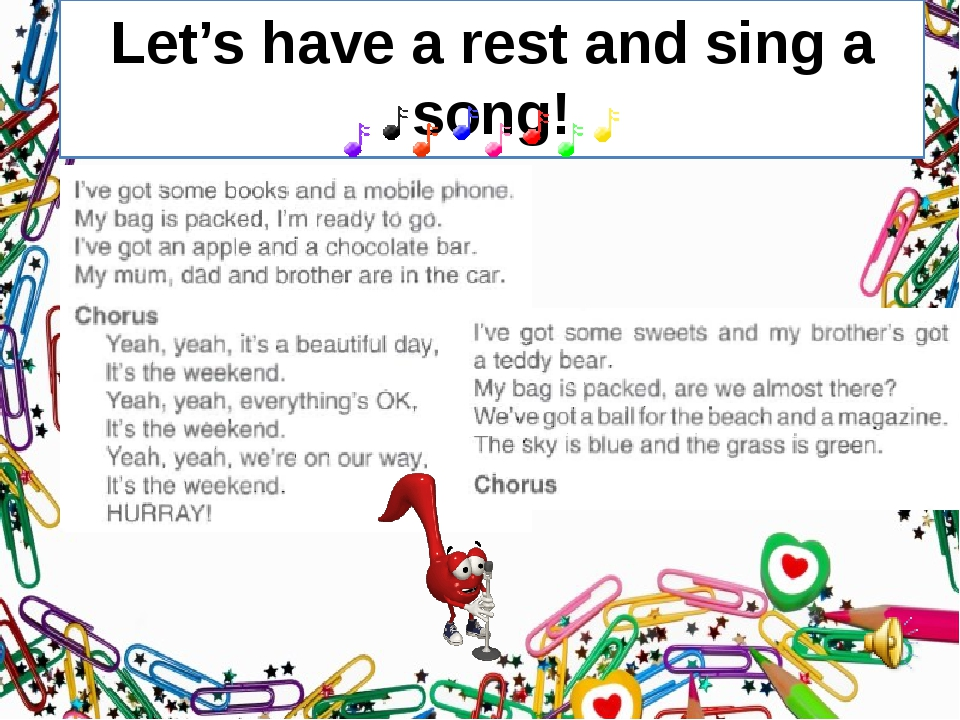 Let's have a rest and sing a song!