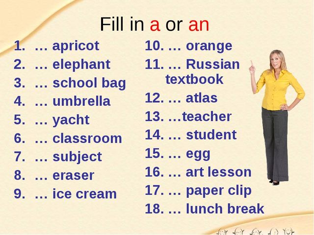 Fill in a or an … apricot … elephant … school bag … umbrella … yacht … classr...