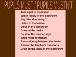 """Take a pet to the lesson Speak loudly in the classroom Say """"Good morning!"""" Li"""