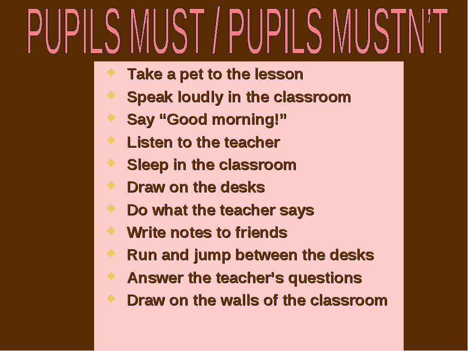 """Take a pet to the lesson Speak loudly in the classroom Say """"Good morning!"""" Li..."""