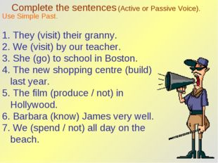 Complete the sentences (Active or Passive Voice). Use Simple Past. 1. They (v