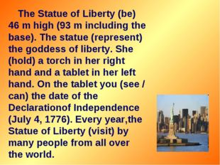 The Statue of Liberty (be) 46 m high (93 m including the base). The statue (