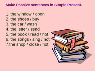 Make Passive sentences in Simple Present. 1. the window / open 2. the shoes /
