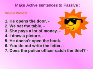 Make Active sentences to Passive : Simple Present 1. He opens the door. - 2.