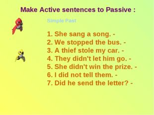 Make Active sentences to Passive : Simple Past 1. She sang a song. - 2. We st