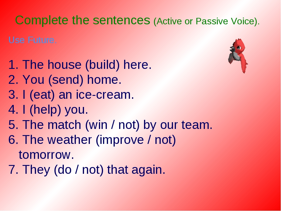 Complete the sentences (Active or Passive Voice). Use Future. 1. The house (b...