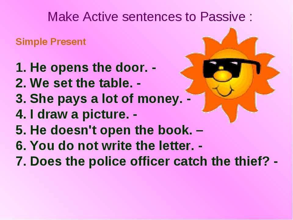 Make Active sentences to Passive : Simple Present 1. He opens the door. - 2....