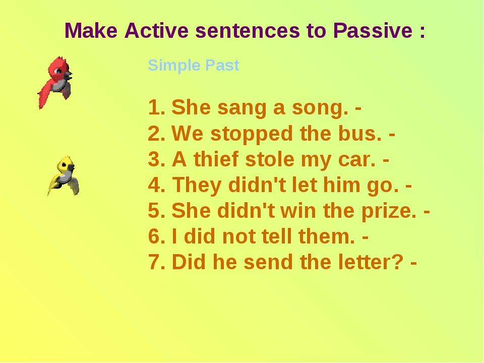 Make Active sentences to Passive : Simple Past 1. She sang a song. - 2. We st...