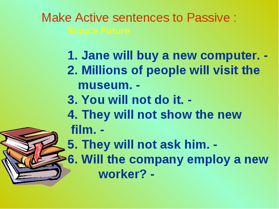 Make Active sentences to Passive : Simple Future 1. Jane will buy a new compu...