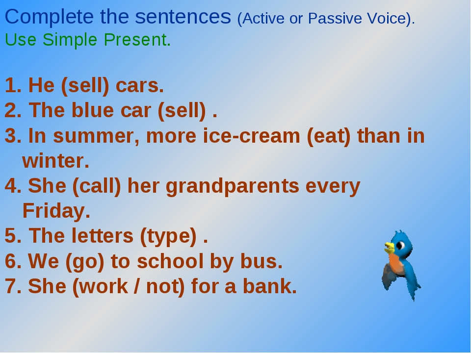 Complete the sentences (Active or Passive Voice). Use Simple Present. 1. He (...