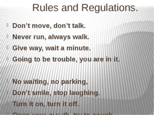 Rules and Regulations. Don't move, don't talk. Never run, always walk. Give