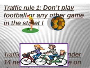 Traffic rule 1: Don't play football or any other game in the street ! Traffi