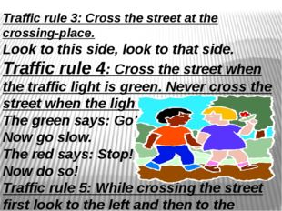 Traffic rule 3: Cross the street at the crossing-place. Look to this side, l